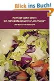 Rohkost statt Fasten: Ein Rohkosttagebuch f�r Normalos