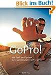 GoPro!: Mit Spa� und System zum spekt...