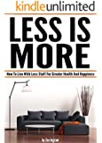 Less Is More: How To Live With Less Stuff For Greater Health And Happiness (Minimal Living, Minimalist Living Tips) (English Edition)