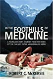 img - for In the Foothills of Medicine: A Young Doctor's Journey from the Inner City of Chicago to the Mountains of Nepal book / textbook / text book