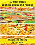 img - for 10 Thai pizzas cooking books and recipes made easy book / textbook / text book