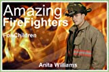 AMAZING FIREFIGHTERS: A Children's Book About Fire Fighters