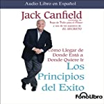 Los Principios del Exito [Success Principles] | Jack Canfield