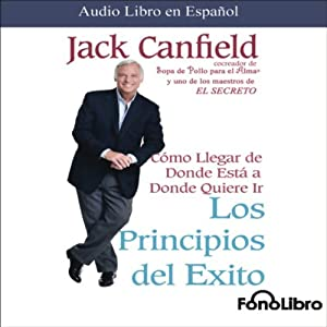 Los Principios del Exito [Success Principles] | [Jack Canfield]