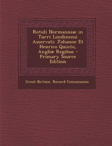 Rotuli Normanniae in Turri Londinensi Asservati: Johanne Et Henrico Quinto, Angliae Regibus