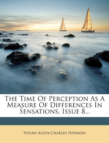 The Time Of Perception As A Measure Of Differences In Sensations, Issue 8...