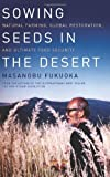 By Masanobu Fukuoka Sowing Seeds in the Desert: Natural Farming, Global Restoration, and Ultimate Food Security (Reprint) [Paperback]