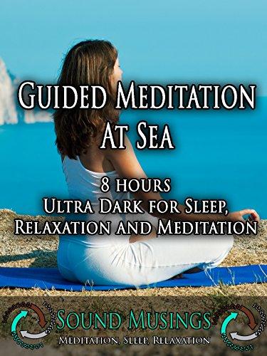 Guided Meditation At Sea, Ultra Dark: Meditation, Sleep, Relaxation