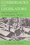 Lumberjacks and Legislators: Political Economy of the U.S. Lumber Industry, 1890-1941 (Environmental History Series)