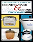 The Complete Guide to Corning Ware &...