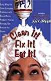 Clean It! Fix It! Eat It!: Easy Ways to Solve Everyday Problems with Brand-Name Products You've Already Got Around the House (0735202958) by Green, Joey