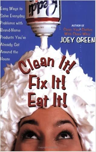 Clean It! Fix It! Eat It!: Easy Ways to Solve Everyday Problems with Brand-Name Products You've Already Got Around the House written by Joey Green
