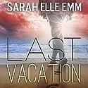 Last Vacation Audiobook by Sarah Elle Emm Narrated by Kathleen Wilkins