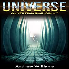 Universe: Are UFO Pilots Really Aliens? Audiobook by Andrew Williams Narrated by Vanessa Moyen