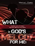 What Is God's Melody For Me?: A Better Look at Today's Hip Hop, RandB and Pop Music