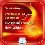 Universeller Rat der Weisen: Die Neue Energie des Geldes | Christine Woydt