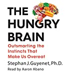 The Hungry Brain: Outsmarting the Instincts That Make Us Overeat | Stephan Guyenet