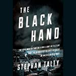 The Black Hand: The Epic War Between a Brilliant Detective and the Deadliest Secret Society in American History | Stephan Talty