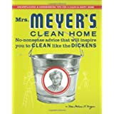 Mrs. Meyer's Clean Home: No-Nonsense Advice that Will Inspire You to CLEAN like the DICKENS ~ Thelma Meyer