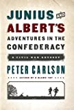 Junius and Alberts Adventures in the Confederacy: A Civil War Odyssey