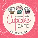 Meet Me at the Cupcake Cafe: Cupcake Café Series, Book 1