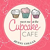 Meet Me at the Cupcake Cafe: Cupcake Café Series, Book 1 | [Jenny Colgan]