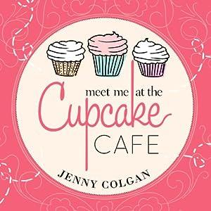 Meet Me at the Cupcake Cafe: Cupcake Café Series, Book 1 | [Jenny Colgan]