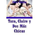 Tara, Claire y Dos Más Chicas: Una Historia Erótica Sexo en Grupo con Sexo Lesbiana