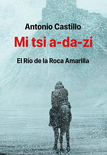 mi-tsi-a-da-zi-el-rio-de-la-roca-amarilla-spanish-edition