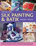 Step-By-Step Silk Painting & Batik Pr...