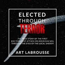 Elected Through Terror: The Rajneesh Through the Eyes of a Local Sheriff Audiobook by Art Labrousse Narrated by Steven Labrousse