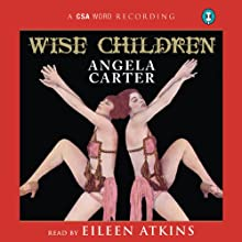 Wise Children | Livre audio Auteur(s) : Angela Carter Narrateur(s) : Eileen Atkins