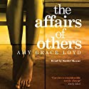 The Affairs of Others Audiobook by Amy Grace Loyd Narrated by Kathe Mazur