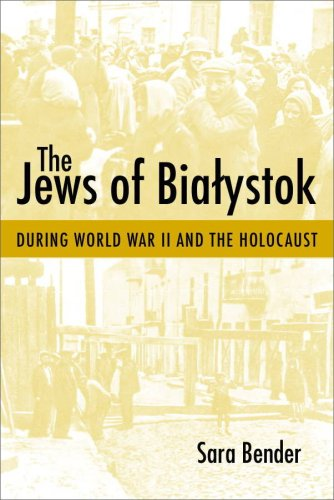 The Jews of Bialystok During World War II and the Holocaust