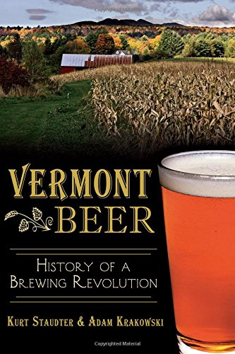 Vermont Beer: History of a Brewing Revolution (American Palate) by The History Press