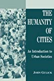 img - for The Humanity of Cities: An Introduction to Urban Societies book / textbook / text book