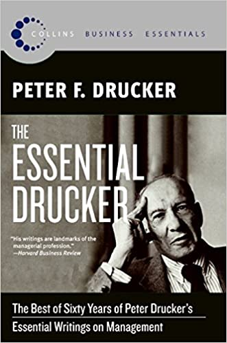 The Essential Drucker: The Best of Sixty Years of Peter Drucker's Essential Writings on Management (Collins Business Essentials) written by Peter F. Drucker