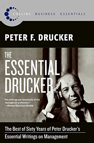 The Essential Drucker: The Best of Sixty Years of Peter Drucker's Essential Writings on Management (Collins Business Essentials) PDF