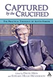 img - for Captured by the Crucified: The Practical Theology of Austin Farrer book / textbook / text book