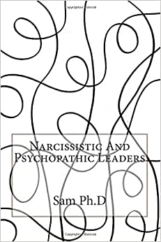 Narcissistic And Psychopathic Leaders