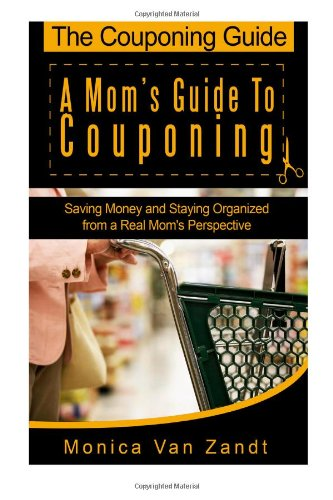 The Couponing Guide: A Mom's Guide to Couponing: Saving Money and Staying Organized from a Real Mom's Perspective