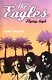 The Eagles: Flying High (0749951133) by Jackson, Laura