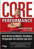 Core Performance: Das revolutionäre Workout-Programm für Körper und Geist - Mark Verstegen