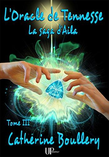 L'Oracle de Tennesse: La saga d'Aila - Tome III