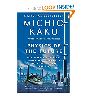 Physics of the Future: How Science Will Shape Human Destiny and Our Daily Lives by the Year 2100 by