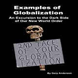 Examples of Globalization: An Excursion to the Dark Side of Our New World Order ~ Gary Anderson