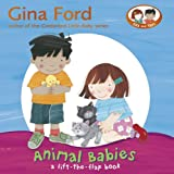 Animal Babies: A Lift-the-Flap Book (Ella & Tom Lift the Flap Book) Gina Ford
