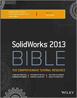 Solidworks 2013 Bible by Matt Lombard SolidWorks tutorials