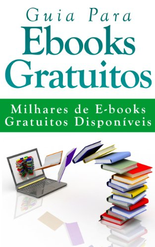 Guia Para Ebooks Gratuitos - Milhares de E-books Gratuitos Disponíveis