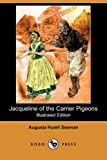 Jacqueline of the Carrier Pigeons (Illustrated Edition) (Dodo Press)